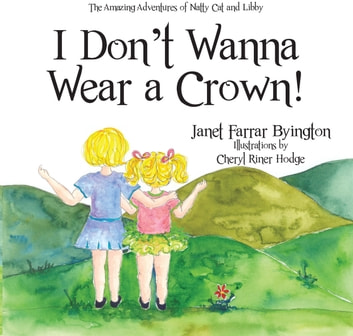 I Don't Wanna Wear a Crown! ebook by Janet Farrar Byington