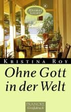 Ohne Gott in der Welt ebook by Kristina Roy