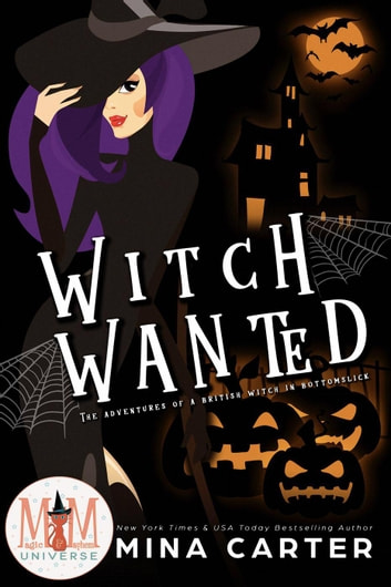 Witch Wanted: Magic and Mayhem Universe - The Adventures of a British Witch in Bottomslick ebook by Mina Carter