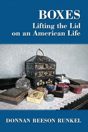 Boxes - Lifting the Lid on an American Life ebook by Donnan Beeson Runkel