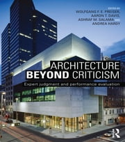 Architecture Beyond Criticism - Expert Judgment and Performance Evaluation ebook by Wolfgang F. E. Preiser,Aaron T. Davis,Ashraf M. Salama,Andrea Hardy
