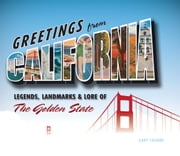 Greetings from California - Legends, Landmarks & Lore of the Golden State ebook by Gary Crabbe