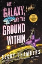The Galaxy, and the Ground Within - A Novel ebook by