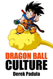 Dragon Ball Culture: Volume 4 - Westward ebook by Derek Padula