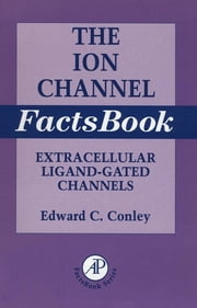 Ion Channel Factsbook - Extracellular Ligand-Gated Channels ebook by Edward Conley,William J. Brammar
