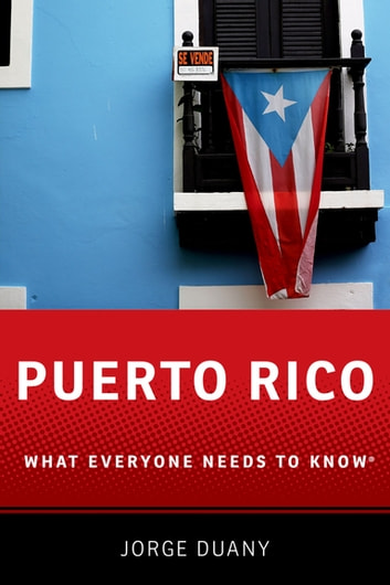 Puerto Rico - What Everyone Needs to Know? ebook by Jorge Duany