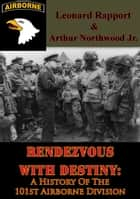 Rendezvous With Destiny: A History Of The 101st Airborne Division ebook by Leonard Rapport,Arthur Northwood Jr.