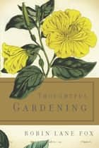 Thoughtful Gardening ebook by Robin Lane Fox