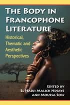 The Body in Francophone Literature ebook by El Hadji Malick Ndiaye,Moussa Sow