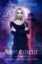 Atonement - Immortal Soulless, #3 ebook by Tanith Frost