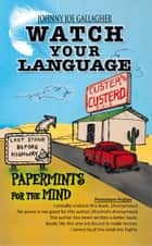 WATCH YOUR LANGUAGE ebook by JOHNNY JOE GALLAGHER