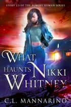 What Haunts Nikki Whitney ebook by C.L. Mannarino
