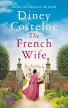 The French Wife - a heartbreaking historical romance ebook by Diney Costeloe