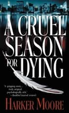A Cruel Season for Dying ebook by Harker Moore