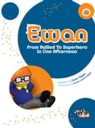Ewan - From Bullied To Superhero In One Afternoon ebook by Dave Diggle