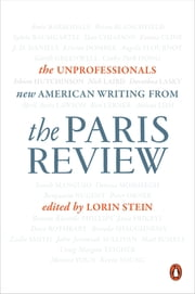 The Unprofessionals - New American Writing from The Paris Review ebook by The Paris Review,Lorin Stein