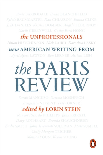 The Unprofessionals - New American Writing from The Paris Review ebook by The Paris Review