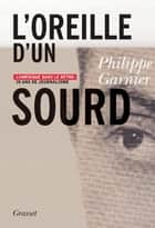 L'oreille d'un sourd ebook by Philippe Garnier