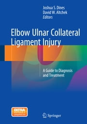 Elbow Ulnar Collateral Ligament Injury - A Guide to Diagnosis and Treatment ebook by Joshua Dines,David Altchek
