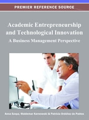 Academic Entrepreneurship and Technological Innovation - A Business Management Perspective ebook by Anna Szopa,Waldemar Karwowski,Patricia Ordóñez de Pablos