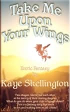 Take Me Upon Your Wings (Erotic Fantasy) ebook by Kaye Skellington
