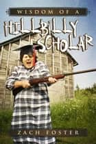 Wisdom of A Hillbilly Scholar ebook by Zach Foster