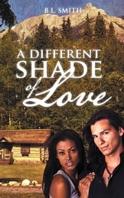 A Different Shade of Love ebook by B.L. Smith
