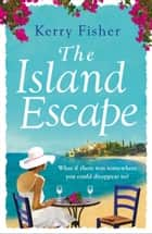 The Island Escape ebook by Kerry Fisher