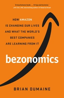 Bezonomics - How Amazon Is Changing Our Lives, and What the World's Companies Are Learning from It ebook by Brian Dumaine