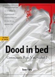 Dood in Bed: Commisaris Renz Vos, raadsel 2 - Nederlands ebook by Benn Flore