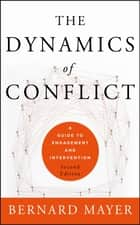 The Dynamics of Conflict - A Guide to Engagement and Intervention ebook by Bernard Mayer