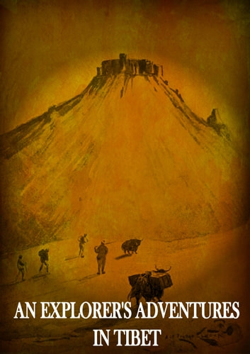 An Explorer's Adventures In Tibet ebook by A. Henry Savage Landor