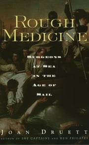Rough Medicine - Surgeons at Sea in the Age of Sail ebook by Joan Druett