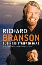 Business Stripped Bare - Adventures of a Global Entrepreneur 電子書 by Richard Branson