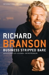 Business Stripped Bare - Adventures of a Global Entrepreneur ebook by Richard Branson