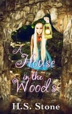 A House in the Woods ebook by H. S. Stone
