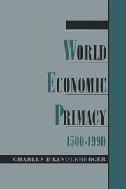 World Economic Primacy: 1500-1990 eBook by Charles P. Kindleberger