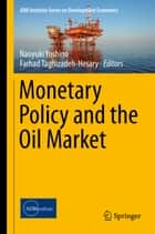 Monetary Policy and the Oil Market ebook by Naoyuki Yoshino,Farhad Taghizadeh-Hesary