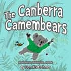 The Canberra Camembears: Kookaburras, Waterfalls, and Pie ebook by Dan Kretschmer