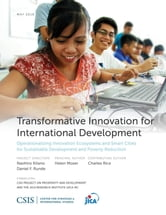 Transformative Innovation for International Development - Operationalizing Innovation Ecosystems and Smart Cities for Sustainable Development and Poverty Reduction ebook by Helen Moser