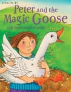 Peter and the Magic Goose ebook by
