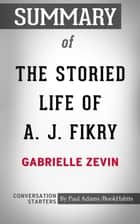 Summary of The Storied Life of A. J. Fikry by Gabrielle Zevin | Conversation Starters ebook by Daily Books