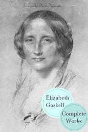 The Complete Works Of Elizabeth Gaskell (20+ Books) ebook by Elizabeth Gaskell