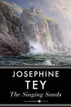 The Singing Sands - An Inspector Alan Grant Mystery ebook by Josephine Tey
