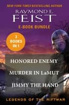 The Legends of the Riftwar - Honored Enemy, Murder in LaMut, and Jimmy the Hand ebook by Raymond E Feist