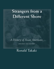 Strangers from a Different Shore: A History of Asian Americans (Updated and Revised) ebook by Ronald Takaki