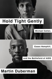 Hold Tight Gently - Michael Callen, Essex Hemphill, and the Battlefield of AIDS ebook by Martin Duberman