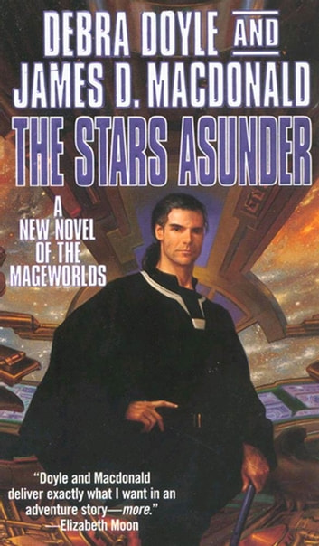 The Stars Asunder - A New Novel of the Mageworlds eBook by Debra Doyle,James D. Macdonald