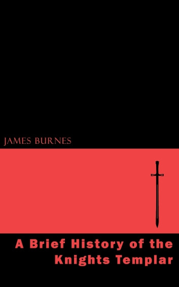A Brief History of the Knights Templar ebook by James Burnes