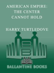 The Center Cannot Hold (American Empire, Book Two) ebook by Harry Turtledove